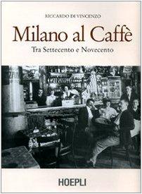 Milano al caffè. Tra Settecento e Novecento