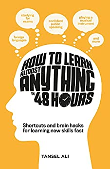 How to Learn Almost Anything in 48 Hours by [Tansel Ali]