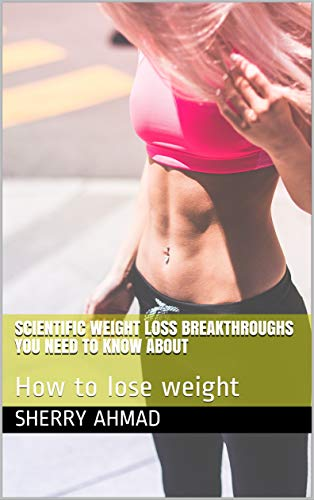 Scientific Weight Loss Breakthroughs You Need To Know About: How to lose weight (English Edition)