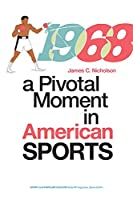 1968: A Pivotal Moment in American Sports (Sports and Popular Culture)