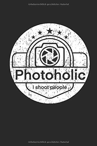 Photoholic I Shoot People: Notizbuch für Fotografen / Punktraster / DIN A5 15.24cm x 22.86 cm / US 6 x 9 inches / 120 Seiten / Soft Cover
