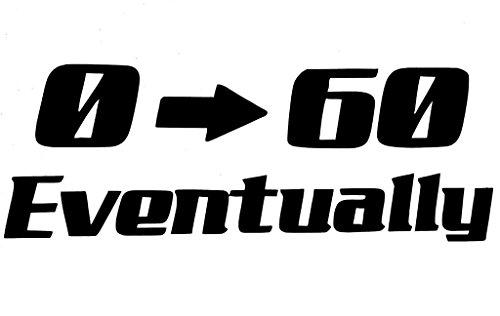 0-60 Eventually Beater Drive Slow JDM GTI Funny Window Sticker Vinyl Decal   Black   7.5'