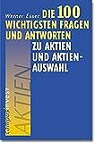 Die 100 wichtigsten Fragen und Antworten zu Aktien und Aktienauswahl - Werner Esser