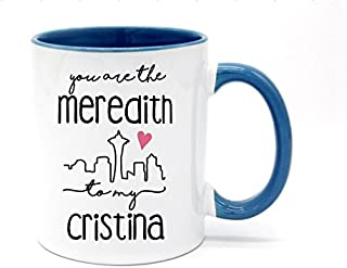 you're the cristina to my meredith mug