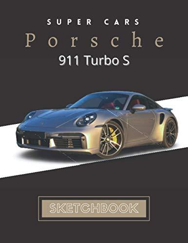 Porsche 911 Turbo S Sketchbook: Unlined Notebook, Blank Paper for Drawing, Doodling or Sketching. automobile Sketchbook, supercars sketchbook, ... enthusiasts,pilots, racers, drift
