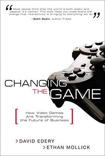 Changing the Game: How Video Games Are Transforming the Future of Business (paperback)