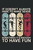 It Doesn't Always Have To Make Sense Sometimes It's Enough To Have Fun: Cooles Lustiges Notizbuch Notizheft Planer Tagebuch Journal Malbuch ... - Din A5 6X9 Zoll - 120 Blanko Seiten