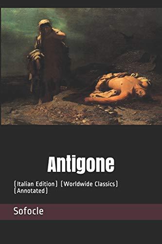 Antigone: (Italian Edition) (Worldwide Classics) (Annotated)