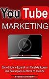 Youtube Marketing: Descubra como iniciar e Expandir um Canal de Sucesso para seu Negócio ou Marca no YouTube… (Portuguese Edition)
