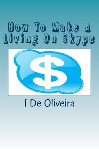 Book: How To Make A Living On Skype - A Guide to Making Money Online by Irineu Francisco De Oliveira Junior