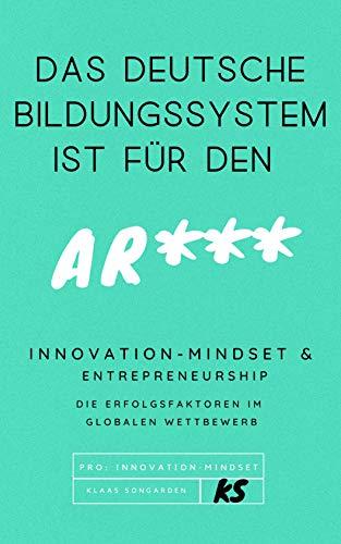 Das deutsche Bildungssystem ist für den Ar***: Innovation-Mindset & Entrepreneurship...