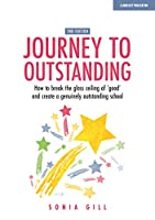 Journey to Outstanding (Second Edition): How to break the glass ceiling of 'good' and create a genuinely outstanding school