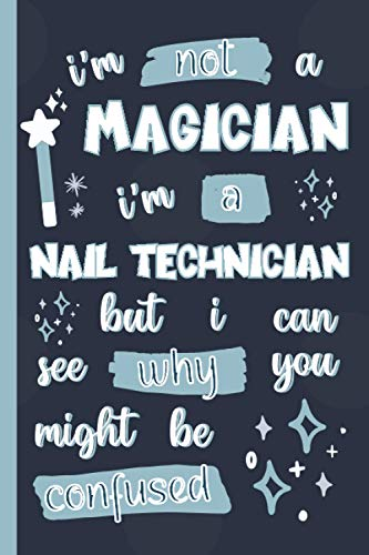 I'm Not A Magician I'm A Nail Technician But I Can See Why You Might Be Confused: Gifts for Nail Technicians: Personalised Notebook or Journal: Blank Lined Paperback Book