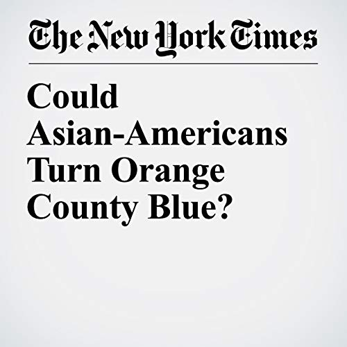 Could Asian-Americans Turn Orange County Blue? audiobook cover art