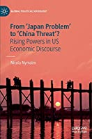 From 'Japan Problem' to 'China Threat'?: Rising Powers in US Economic Discourse (Global Political Sociology)