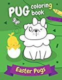 Pug Coloring Book Easter Pugs: Perfect gift for kids and adults, boys and girls - everyone, who loves cute and funny dogs!