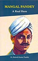 Mangal Pandey : a real hero