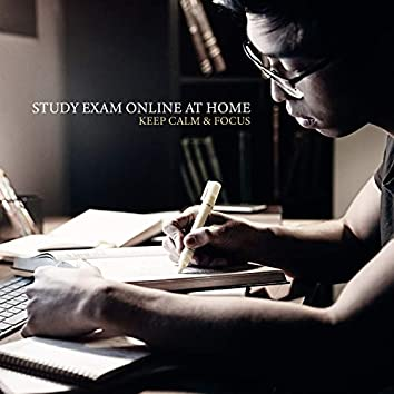 Study Exam Online at Home : Keep Calm & Focus