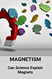 Magnetism: Can Science Explain Magnets: Types Of Magnetism (English Edition)
