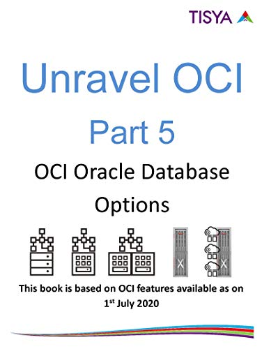 Oracle Cloud Infrastructure- Oracle Database Options in OCI: Part 5 - July 2020 Edition (Unravel OCI - July 2020 Edition) (English Edition)