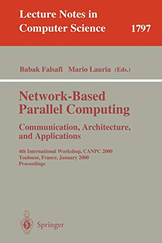 Network-Based Parallel Computing Communication, Architecture, and Applications: 4th International Workshop, CANPC 2000 Toulouse, France, January 2000 ... Notes in Computer Science (1797), Band 1797)
