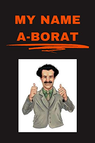 My name a-Borat: Notepad/notebook/journal/diary/perfect gift idea for Borat lovers | 120 pages | A5 | 6x9 inches.