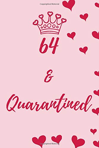 64 and Quarantined Journal: Birthday quarantine Gift for women and men, journal Size 6x9, 120 Pages, Soft Cover, Matte-Finish