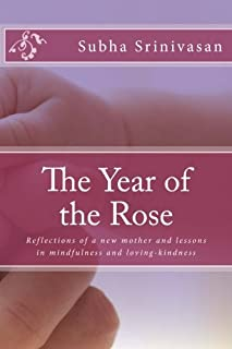 The Year of the Rose: Reflections of a new mother and lessons in mindfulness and loving-kindness