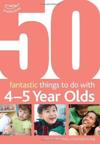 50 Fantastic Things to Do with Four and Five Year Olds: 40-60+ Months by Sally Featherstone (25-Mar-2010) Paperback