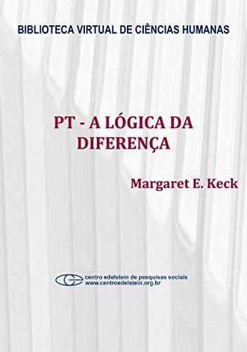 PT - A lógica da diferença: o partido dos trabalhadores na construção da democracia brasileira