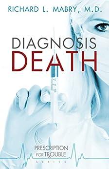 Diagnosis Death (Prescription for Trouble Series Book 3) by [Richard L. Mabry]