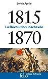1815-1870: La Révolution inachevée par Aprile