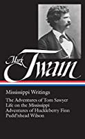 Mark Twain: Mississippi Writings (LOA #5): The Adventures of Tom Sawyer / Life on the Mississippi / Adventures of Huckleberry Finn / Pudd'nhead Wilson (Library of America Mark Twain Edition)