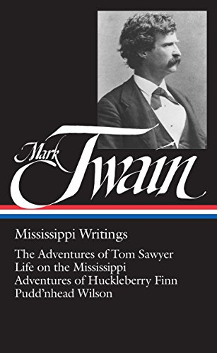 Mark Twain, Mississippi Writings: The Adventures of Tom Sawyer / Life on the Mississippi / Adventures of Huckleberry Finn / Pudd'nhead Wilson: 1