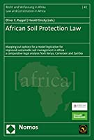 African Soil Protection Law: Mapping Out Options for a Model Legislation for Improved Sustainable Soil Management in Africa - A Comparative Legal Analysis from Kenya, Cameroon and Zambia (Recht Und Verfassung in Afrika - Law and Constitution in Afr)