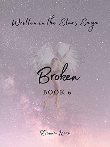 Broken: Book 6 (Written in the Stars Saga) (English Edition)