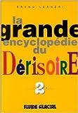 La Grande Encyclopédie du dérisoire, tome 2 de Bruno Leandri ( 21 mai 1999 ) - 21/05/1999