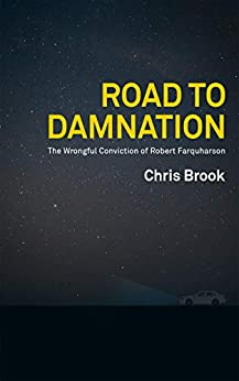 Road to Damnation: The Wrongful Conviction of Robert Farquharson by [Chris Brook]