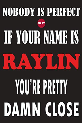 Nobody Is Perfect But If Your Name Is RAYLIN You're Pretty Damn Close: Funny Lined Journal Notebook, College Ruled Lined Paper,Personalized Name gifts ... gifts for kids , Gifts for RAYLIN Matte cover
