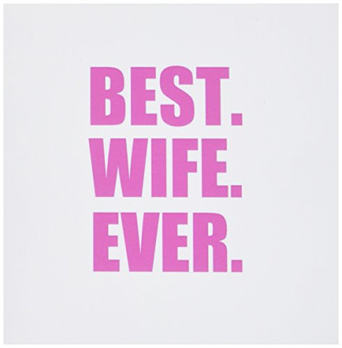 3dRose gc_179734_1 6 x 6-Inch 'Best Wife Ever - Pink Text Anniversary...