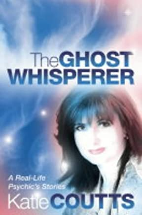 The Ghost Whisperer: A Real-life Psychics Stories by Katie Coutts (1-Sep-2003) Paperback
