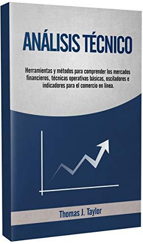 ANÁLISIS TÉCNICO: Herramientas y métodos para comprender los mercados financieros, técnicas operativas básicas, osciladores e indicadores para el comercio en línea.