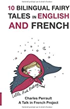 10 Bilingual Fairy Tales in French and English: Improve your French or English reading and listening comprehension skills ...