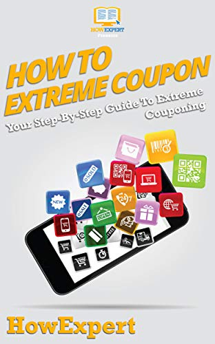 How To Extreme Coupon Your Step By Step Guide To Extreme Couponing Ebook Howexpert Kindle Store Amazon Com