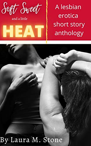 Soft Sweet and a Little Heat: A lesbian erotica short story anthology (English Edition)