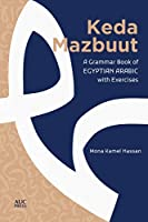 Keda Mazbuut: A Grammar Book of Egyptian Arabic With Exercises