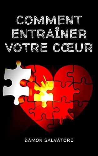 COMMENT ENTRAÎNER VOTRE CŒUR (French Edition)