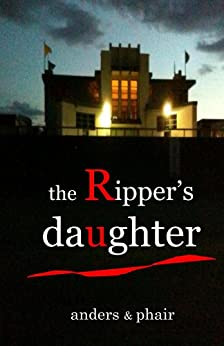 The Ripper's Daughter by [B Anders, H.T Phair]