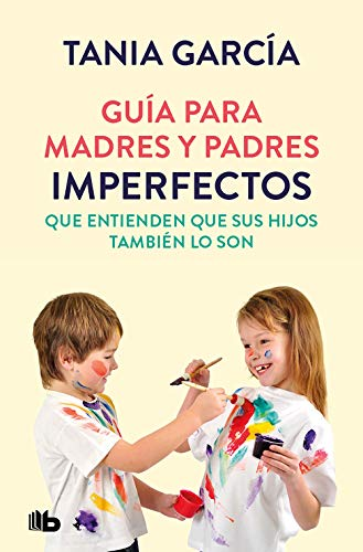 Guía para madres y padres imperfectos que saben que sus hijos también lo son (No ficción)