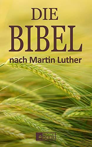 Bibel: Altes- und Neues Testament nach Martin Luther - Die Lutherbibel -...